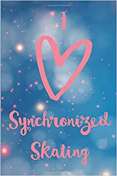 Ebooks I Love Synchronized Skating Synchro Journal: 6