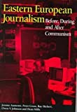 Eastern European Journalism : Before, During and after Communism, Aumente, Jerome and Gross, Peter, 1572731788