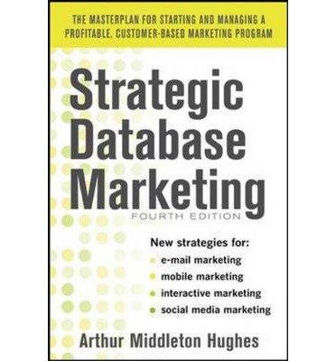 [(Strategic Database Marketing: The Masterplan for Starting and Managing a Profitable, Customer-based Marketing Program )] [Author: Arthur Middleton Hughes] [Feb-2012]