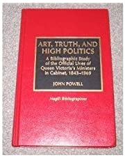 Art, Truth, and High Politics: A Bibliographic Study of the Official Lives of Queen Victoria's Ministers in Cabinet, 1843-1969
