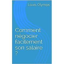 Comment négocier facilement son salaire ? (French Edition)