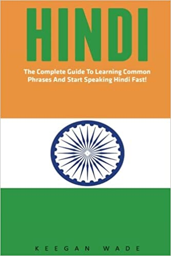 Hindi: The Complete Guide To Learning Common Phrases And Start