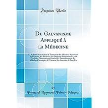 Du Galvanisme Appliqué À La Médecine: Et de Son Efficacité Dans Le Traitement Des Affections Nerveuses, de l'Asthme, Des Paralysies, Des Douleurs Rhumatismales, Des Maladies Chroniques En Général, Et Particulièrement Des Maladies Chroniques de l'Es