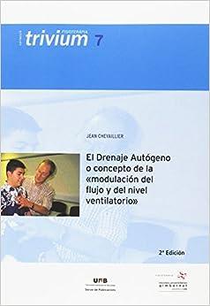 El Drenaje Aut—geno O Concepto De La Modulaci—n Del Flujo Y Del Nivel Ventilatorio: Segunda Edici—n Revisada por Jean Chevaillier epub