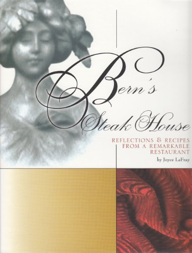 Bern's Steak House: Reflections & Recipes from a Remarkable Restaurant