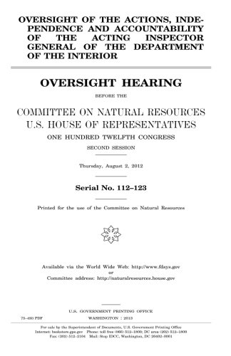 Download Oversight of the actions, independence and accountability of the acting inspector general of the Department of the Interior : oversight hearing before ... One Hundred Twelfth Congress, second PDF