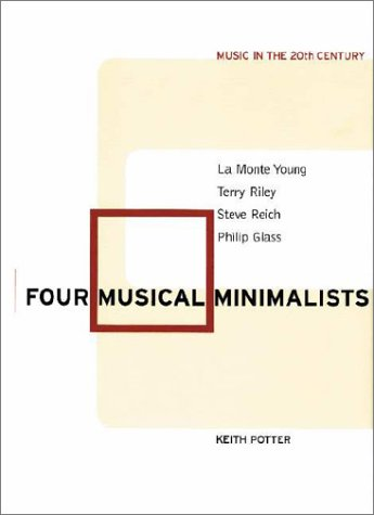 Four Musical Minimalists: La Monte Young, Terry Riley, Steve Reich, Philip Glass (Music in the Twentieth Century) PDF
