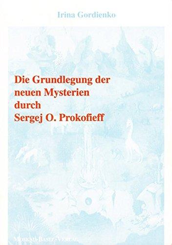 Die Grundlegung der neuen Mysterien durch Sergej O. Prokofieff: Sergej O. Prokofieff - Mythos & Realität (Anthroposophische Geistesforschung)