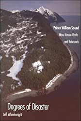 Degrees of Disaster: Prince William Sound: How Nature Reels and Rebounds