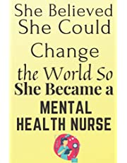 She Believed She Could Change the World So She Became a Mental Health Nurse: Nursing Student Future Nurse Life Journal/Notebook Blank Lined Ruled 6x9 100 Pages Journal Diary Gift LPN RN CNA School