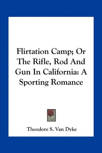 (Flirtation Camp; Or The Rifle, Rod And Gun In California: A Sporting Romance)
