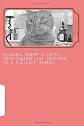 Wilfred, Fanny & Floyd: Autobiographical Sketches of a Culinary Genius