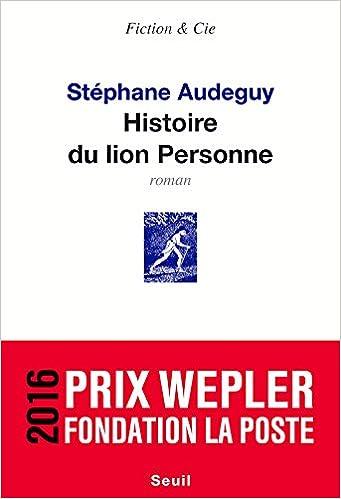 Histoire du lion Personne - Stéphane Audeguy