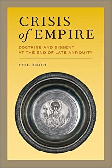 Crisis of Empire: Doctrine and Dissent at the End of Late Antiquity (Transformation of the Classical Heritage)