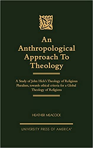 Book An Anthropological Approach to Theology: A Study of John Hick's Theology of Religious Pluralism, Towards Ethical Criteria for a Global Theology of Religion