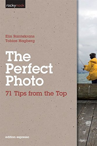 The Perfect Photo: 71 Tips from the Top - Photo Perfect One