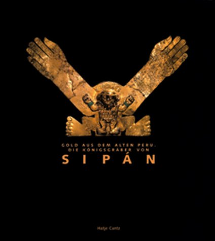 Gold aus dem alten Peru. Die Königsgräber von Sipan