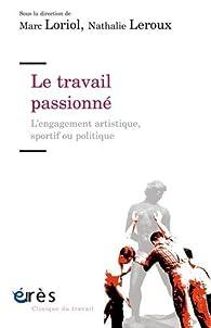Le travail passionné : L'engagement artistique, sportif ou politique par Marc Loriol