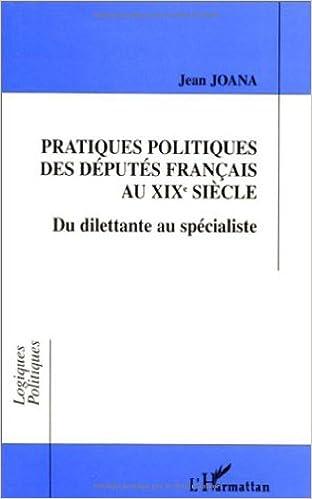Livre gratuits Pratiques politiques des députés français au XIXe siècle: Du dilettante au spécialiste pdf, epub