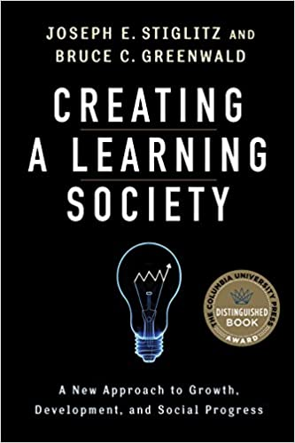 image for Creating a Learning Society: A New Approach to Growth, Development, and Social Progress (Kenneth J. Arrow Lecture Series)