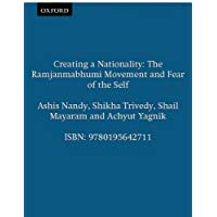 Creating a Nationality: The Ramjanmabhumi Movement and Fear of the Self
