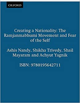 Book Creating a Nationality: The Ramjanmabhumi Movement and Fear of the Self (Oxford India Collection (Pdf))