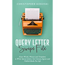 Query Letter Swipe File: Exact Words, Phrases and Templates to Write Query Letters, Get Literary Agents and Publish Books for Life