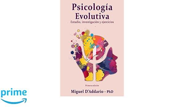 Psicología Evolutiva: Estudio, investigación y ejercicios (Spanish Edition): Miguel DAddario PhD: 9781985093997: Amazon.com: Books