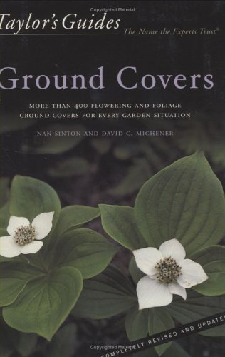 Taylor's Guide to Ground Covers: More than 400 Flowering and Foliage Ground Covers for Every Garden Situation - Flexible Binding (Taylor's Gardening Guides)