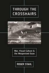 Through the Crosshairs: War, Visual Culture, and the Weaponized Gaze (War Culture)