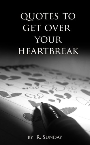 Amazoncom Quotes To Get Over Your Heartbreak Ebook Sunday R