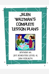 Jalen Waltman's Complete Spanish Lesson Plans Spanish 4A: First Semester Level 4 High School Spanish Paperback
