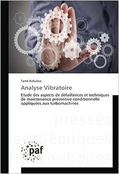 Book Analyse Vibratoire: Etude des aspects de défaillances et techniques de maintenance préventive conditionnelle appliquées aux turbomachines (French Edition)