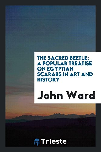 The Sacred Beetle: A Popular Treatise on Egyptian Scarabs in Art and History