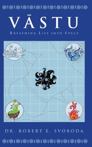 PDF Download Vastu: Breathing Life into Space, by Robert E. Svoboda