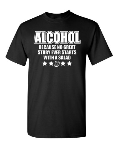 Alcohol Because No Great Story Ever Starts With Salad T-Shirt