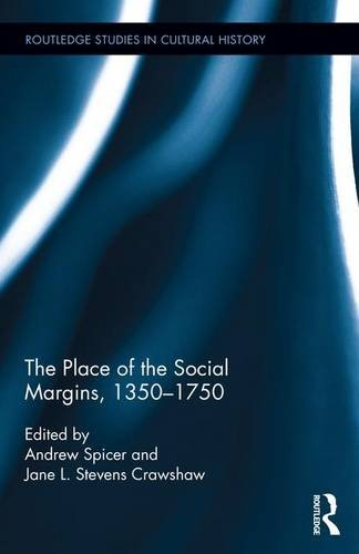 The Place Of The Social Margins, 1350-1750 (Routledge Studies In Cultural History)