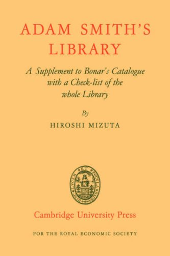 Adam Smith's Library: A Supplement to Bonar's Catalogue with a Checklist of the whole Library (A Catalogue Of The Library Of Adam Smith)