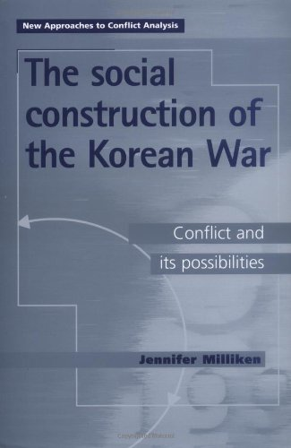 The Social Construction of the Korean War: Conflict Possibilities (New Approaches to Conflict Analysis)