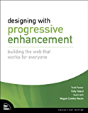 Designing with Progressive Enhancement: Building the Web that Works for Everyone (Voices That Matter)