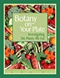 Botany on Your Plate, Katharine D. Barrett and Jennifer M. White, 0915873494