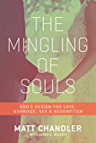 The Mingling of Souls: God's Design for Love, Marriage, Sex, and Redemption (English Edition)