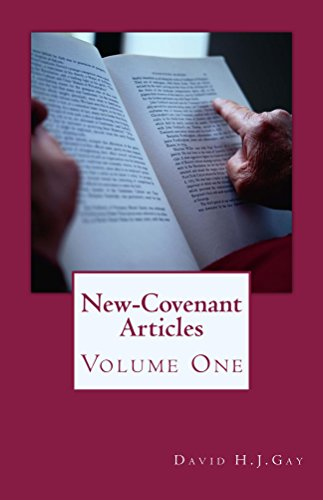 New-Covenant Articles: Volume One by [Gay, David H.J.]