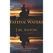 Fateful Waters: Troubles in Love-Land Book One