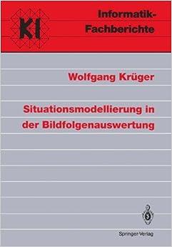 Situationsmodellierung in der Bildfolgenauswertung (Informatik-Fachberichte / Subreihe Künstliche Intelligenz) (German Edition)