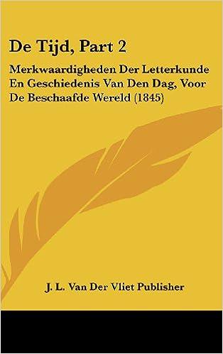 de Tijd, Part 2: Merkwaardigheden Der Letterkunde En Geschiedenis Van Den Dag, Voor de Beschaafde Wereld (1845)