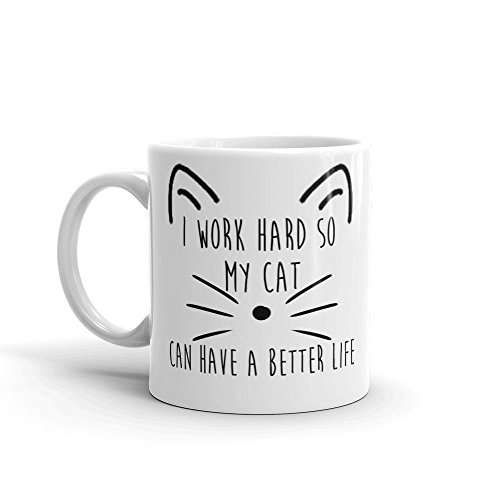 I Work Hard so my Cat can have a Better Life Coffee Mug Dishwasher Microwave Safe 11 Ounces