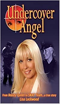 Book Undercover Angel: From Beauty Queen to SWAT Team ... a true story by Lisa Lockwood (2007-03-29)