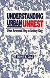 Understanding Urban Unrest : From Reverend King to Rodney King, Gale, Dennis E., 0761900942