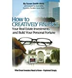 img - for [(How to Creatively Finance Your Real Estate Investments and Build Your Personal Fortune: What Smart Investors Need to Know - Simply Explained )] [Author: Susan Smith Alvis] [Jun-2007] book / textbook / text book